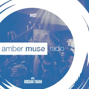 Amber Muse Radio Show #027 with Bogdan Taran // 22 Mar 2017