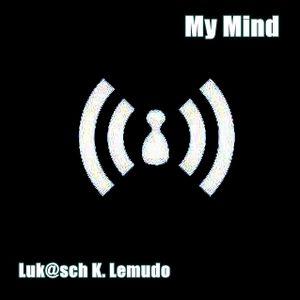 Luk@sch K. Lemudo - My Mind