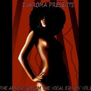 DJAROMA PRESENTS SERIES 2 THE AFRICAN DREAM THE VOCAL EDITION VOL1 (2015)