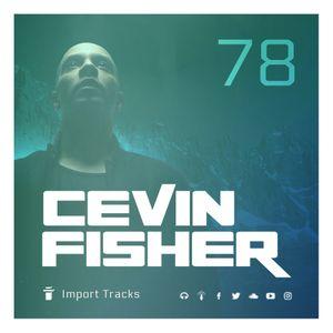 Cevin Fisher's Import Tracks Radio Vol.78