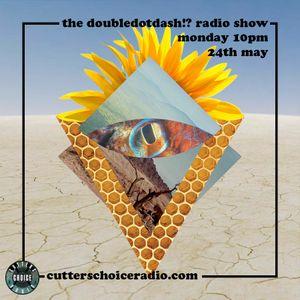 the doubledotdash!? radio show on Cutters Choice Radio (24/05/2021)