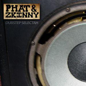 Phat & Zkinny - Dubstep Selectah
