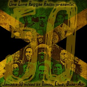 One Love Reggae Radio - Jamaica 50 (mixed: Tonyo,Choz,Dose-Air)