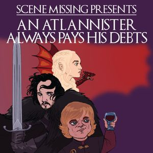 Scene Missing Presents AN ATLANNISTER ALWAYS PAYS HIS DEBTS