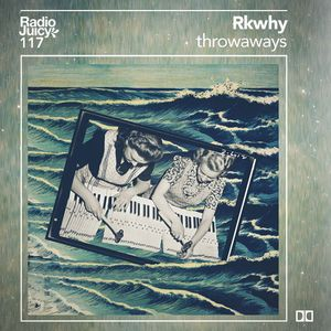 Radio Juicy Vol. 117 (Throwaways by Rkwhy)