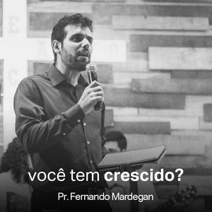Você Tem Crescido? // Pr. Fernando Mardegan
