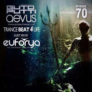 Trancebeat 4 Life Ep. 70  - 1st Hour by Euforya -  2nd Hour by Guto Putti (Aevus)