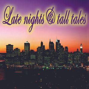 Late nights & tall tales