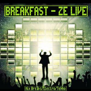 BREAKFAST - Ze Live - Mix BreakBeat Electro Tekno - 2010