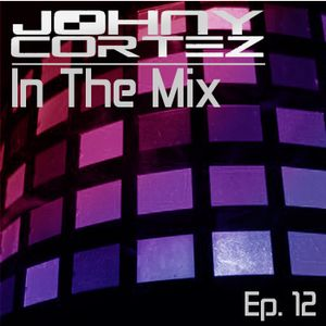 Johny Cortez - In The Mix - Episode 12