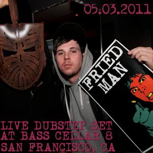 FRIED MAN - Live Dubstep Set @ Bass Cellar 8, SF. 05.03.2011