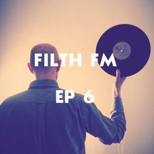 Filth FM EP 6