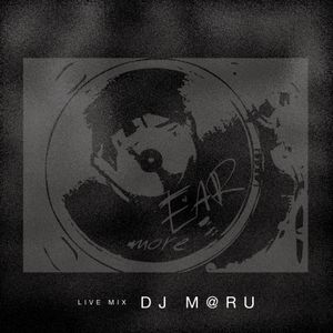 "DJ M@RU ""more EAR"" Live Mix"