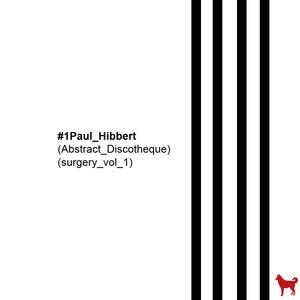 SURGERY VOL 1_PAUL_HIBBERT_ABSTRACT DISCOTHEQUE