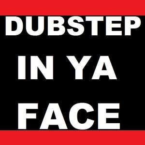 Dubstep In Ya Face