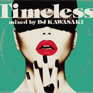 『Timeless mixed by DJ KAWASAKI』2015.6.17(wed) Release!!