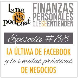 La última de Facebook y las malas prácticas de negocios. Podcast #88