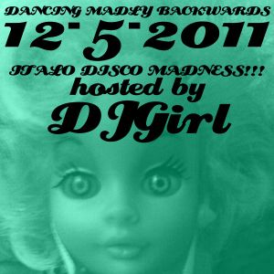 12-05-2011 Dancing Madly Backwards hosted by DJGirl | Italo Disco Madness!!!