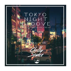 TOKYO NIGHT GROOVE -Chill 日本語ラップMIX-