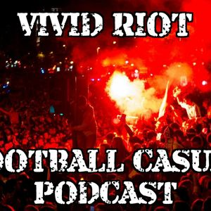 VIVID RIOT - FOOTBALL CASUAL PODCAST AUGUST 2017