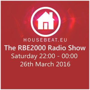 The RBE2000 Radio Show 26th March 2016 housebeat.eu