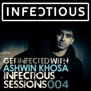 Infectious Sessions 004 With Ashwin Khosa (February 24th 2015)