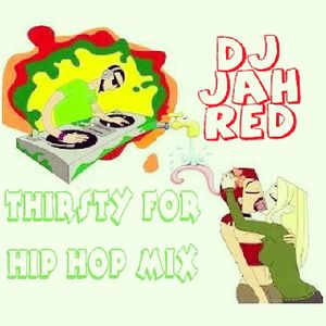 Thirsty for hip hop 2014 DJ Jah Red 808
