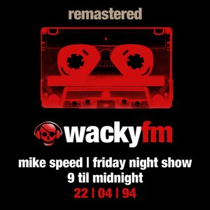 Mike Speed   Wacky Fm   98.1   Friday Night Show   9 Til Midnight   22/04/94   Remastered