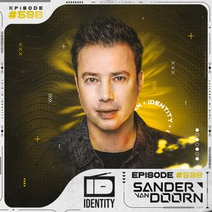 Sander van Doorn - Identity #598 (Including a Guestmix of MorganJ)