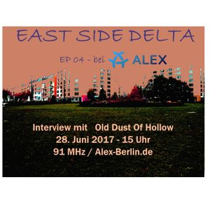 East Side Delta on Alex Berlin - EP4 - 28/06/2017 - Interview with Old Dust Of Hollow