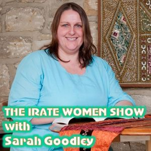 THE IRATE WOMENS SHOW, WITH SARAH GOODLEY 20.09.2013