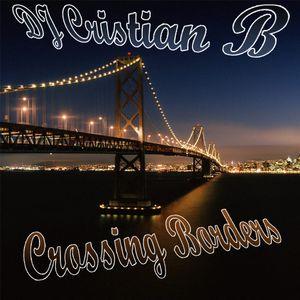 DJ Cristian B - Crossing Borders