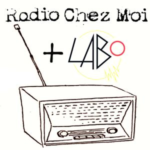 Radio Chez Moi #4 - Spécial Le petit Labo