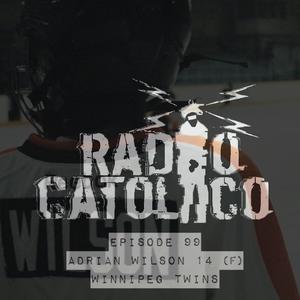 RADIO CATOLICO - Episode 99 - Adrian Wilson 14 (F) Winnipeg Twins 2017.10.25 [Explicit]