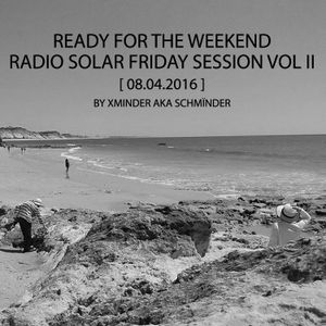 READY FOR THE WEEKEND - Radio Solar Friday Session Vol II [ 08.04.2016 ] by Xminder