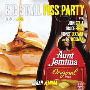 "Big Stall Piss Party, Episode #055: ""Oprah Jemima"""