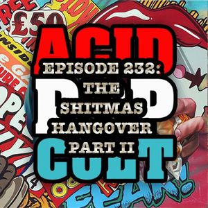 Episode 232: The Shitmas Hangover Part II