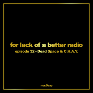 for lack of a better radio: episode 32 - Dead Space & C.H.A.Y.