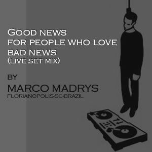 Marco Madrys - Good news for people who love bad news (live set mix)