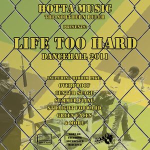 Hotta Music presents: Life too hard - Dancehall 2011
