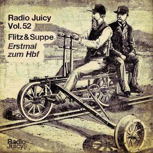 Radio Juicy Vol. 52 (Erstmal zum Hbf by Flitz & Suppe)