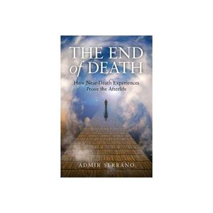 The End of Death: How Near-Death Experiences Prove the Afterlife w/Admir Serrano