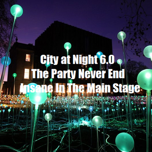 City at Night 6.0 - The Party Never End - Insane In The Main Stage