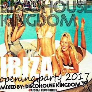 Discohouse Kingdom - Ibiza Opening Party CD1 [Catstar Recordings]