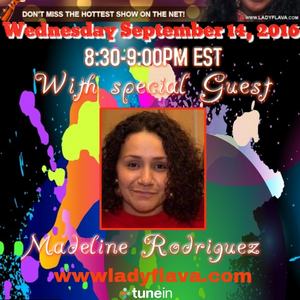 Madeline Rodriguez Appearance on Lady Flava Show 9-14-16