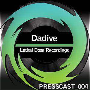PressCast 004 - Lethal Dose Recordings - Dadive