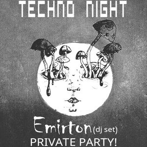 Emirton @ Dj Set-TECHNO NIGHT- PRIVATE PARTY