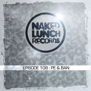 Naked Lunch PODCAST #108 - PE & BAN