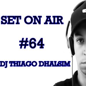 SET ON AIR #64 - DJ THIAGO DHALSIM - 2016