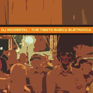 DJ INCIDENTAL - THE TIESTO MÚSICA ELETRÔNICA (MIXTAPE)